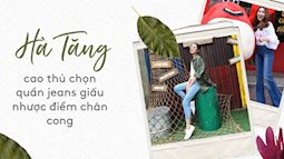 Học ngay 'cao thủ' Hà Tăng cách chọn quần jeans giấu nhẹm nhược điểm chân cong