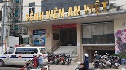 Vụ cô gái tử vong khi hút mỡ bụng: Đình chỉ hoạt động phẫu thuật thẩm mỹ tại Bệnh viện An Việt