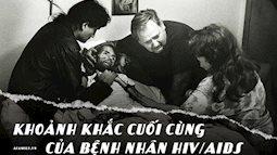 Khoảnh khắc người cha ôm chặt con trai trên giường bệnh và câu chuyện phía sau bức ảnh làm thay đổi nhận thức về căn bệnh thế kỉ HIV/AIDS