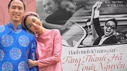 Chặng đường 10 năm từ yêu đến cưới của Tăng Thanh Hà và Louis Nguyễn: Cổ tích đời thường là đây chứ đâu!