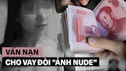 """Nữ sinh Trung Quốc đua nhau chụp ảnh khỏa thân để """"vay nặng lãi"""": Người tìm đến cái chết, kẻ trở thành gái mại dâm để trả nợ"""