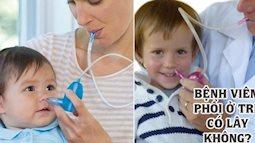 Viêm phổi là một trong những nguyên nhân gây tử vong ở trẻ em: Bệnh viêm phổi ở trẻ có lây không? Cách chăm trẻ bị viêm phổi sao cho đúng