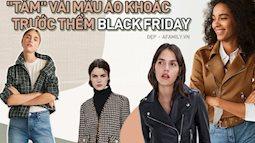 Shopping không cần nhìn giá là lúc bạn tăm sẵn vài ba mẫu áo khoác từ Zara, H&M, Mango... và chỉ chờ Black Friday là quẹt thẻ ngay