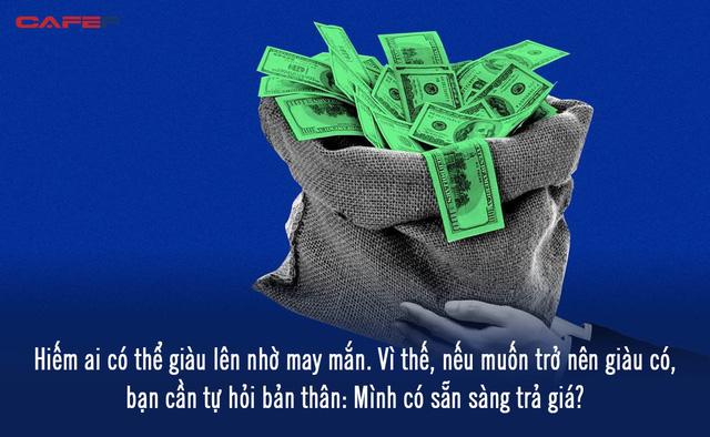 Bí mật thực sự đằng sau cách một người bình thường làm giàu: Chẳng có công thức nào hết, đó là một nghệ thuật mà phải trả giá xứng đáng mới đạt được - Ảnh 4.