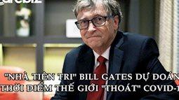 Bill Gates tiên đoán 2 thời điểm kết thúc đại dịch: Nước giàu sẽ 'thoát' Covid-19 vào cuối năm 2021 còn thế giới là cuối 2022!